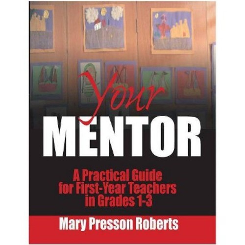 Your Mentor : A Practical Guide for First-year Teachers in Grades 1-3 (Reprint) (Paperback) (Mary