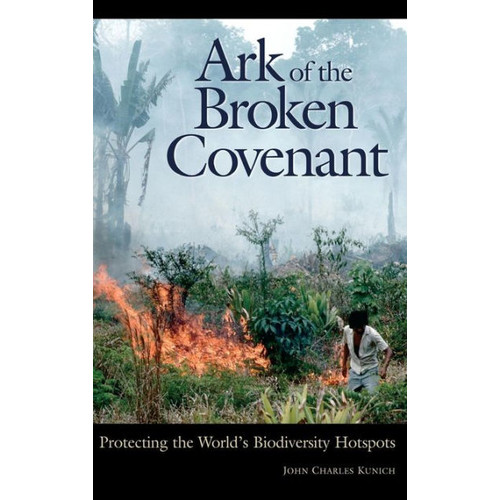 Ark of the Broken Covenant: Protecting the World's Biodiversity Hotspots
