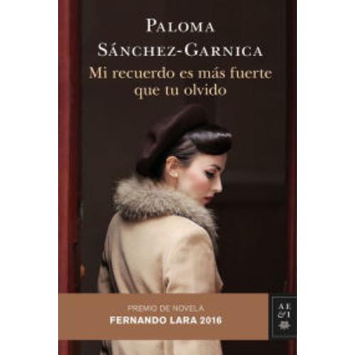 Mi recuerdo es ms fuerte que tu olvido: Premio de Novela Fernando Lara 2016