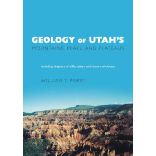 Geology of Utah's Mountains, Peaks, and Plateaus