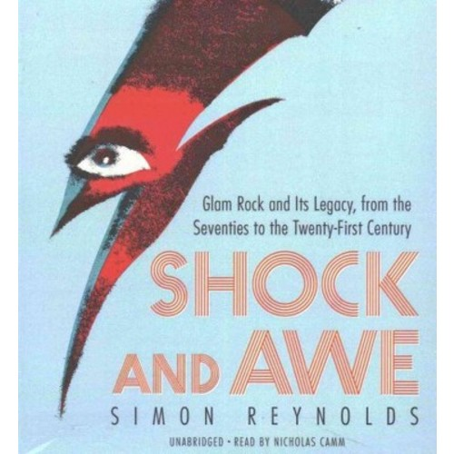 Shock and Awe : Glam Rock and Its Legacy, from the Seventies to the Twenty-First Century (CD/Spoken