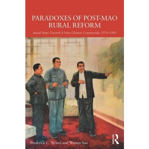 Paradoxes of Post-Mao Rural Reform : Initial Steps Toward a New Chinese Countryside, 1976-1981