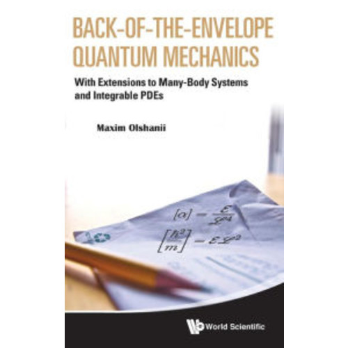 Back-of-the-Envelope Quantum Mechanics: With Extensions to Many-Body Systems and Integrable PDEs