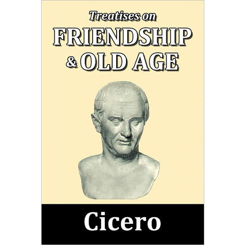 Treatises on Friendship and Old Age, with a Life of Cicero