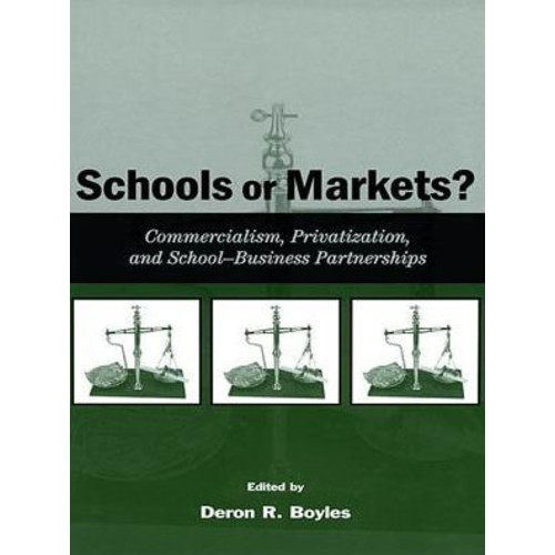 Schools Or Markets? Commercialism, Privatization, and Schoolbusiness Partnerships