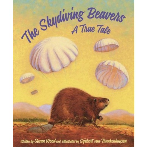 Skydiving Beavers : A True Tale (School And Library) (Susan Wood)