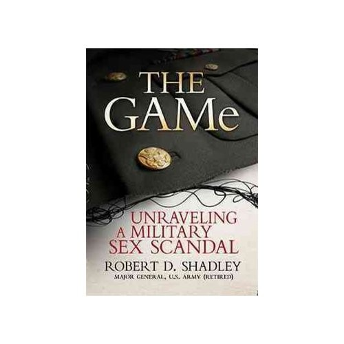 The GAMe: Unraveling a Military Sex Scandal [Book]