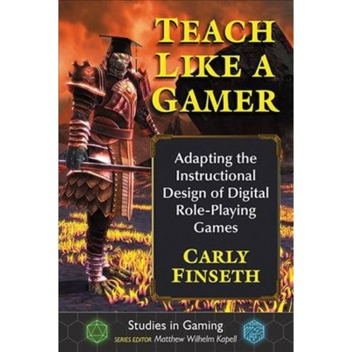 Teach Like a Gamer : Adapting the Instructional Design of Digital Role-playing Games (Paperback) (Carly