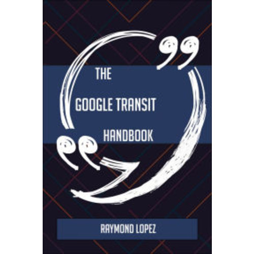 The Google Transit Handbook - Everything You Need To Know About Google Transit