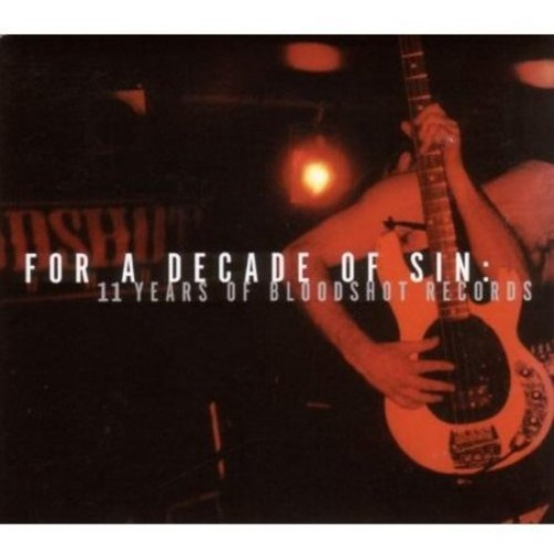 For a Decade of Sin: 11 Years of Bloodshot Records [CD]