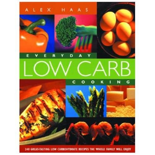 Everyday Low Carb Cooking : 240 Great-Tasting Low Carbohydrate Recipes the Whole Family Will Enjoy (Paperback)