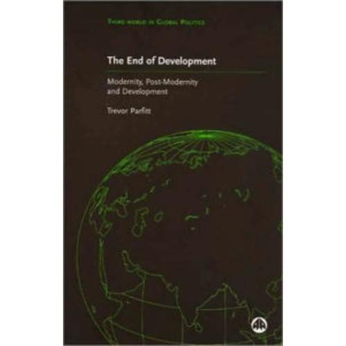 The End of Development: Modernity, Post-Modernity and Development