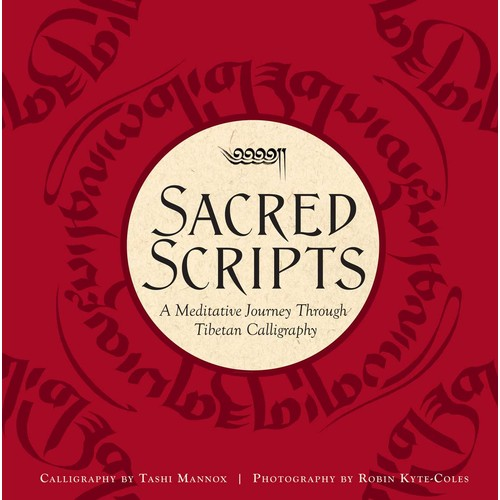 Sacred Scripts : A Meditative Journey Through Tibetan Calligraphy