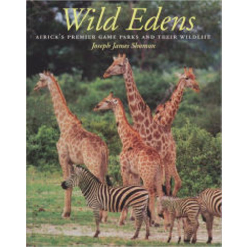 Wild Edens: Africa's Premier Game Parks and Their Wildlife / Edition 1