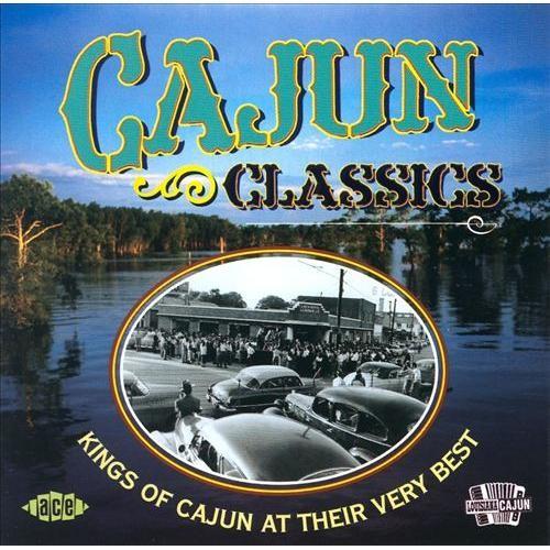 Cajun Classics: Kings Of Cajun At Their Very Best [Ace 2002] [CD]