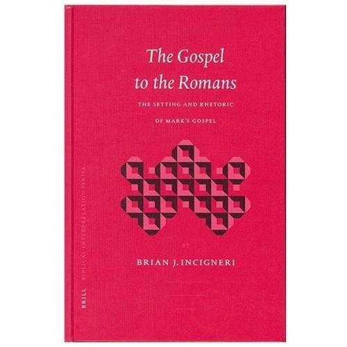 The Gospel to the Romans The Setting and Rhetoric of Mark's Gospel