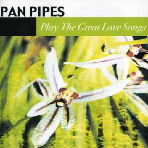 Panpipes Play The Great Love Songs CD (2003)