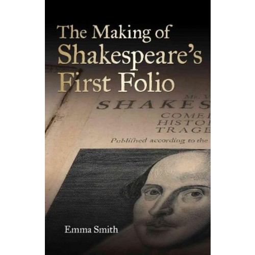 Making of Shakespeare's First Folio (Hardcover) (Emma Smith)