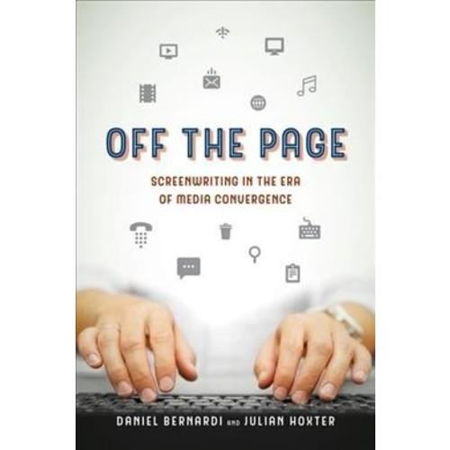 Off the Page : Screenwriting in the Era of Media Convergence (Paperback) (Daniel Bernardi & Julian