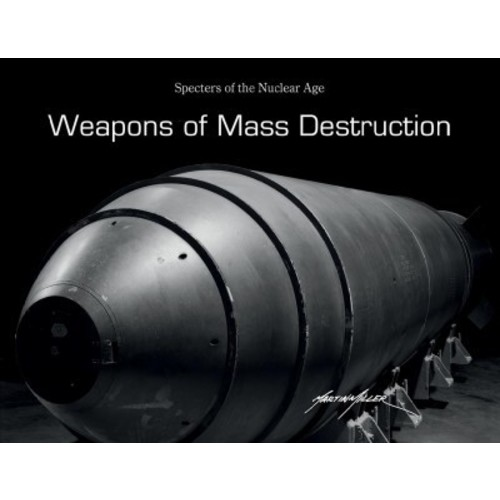 Weapons of Mass Destruction : Specters of the Nuclear Age (Hardcover) (Martin Miller)