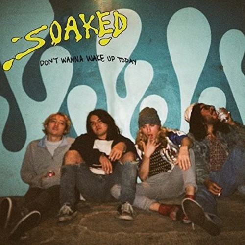 Soaked - Don't Wanna Wake Up Today (CD)