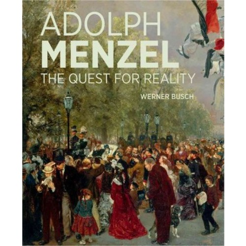 Adolph Menzel : The Quest for Reality (Hardcover) (Werner Busch)