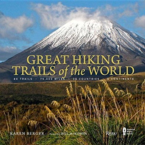 Great Hiking Trails of the World : 80 Trails - 75,000 Miles - 38 Countries - 6 Continents - (Hardcover)