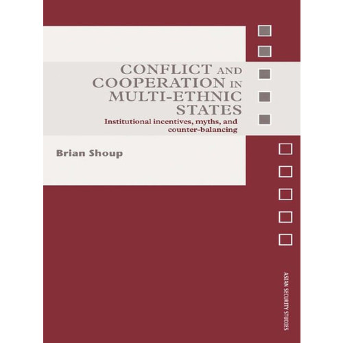 Conflict and Cooperation in Multi-Ethnic States: Institutional Incentives, Myths and Counter-Balancing