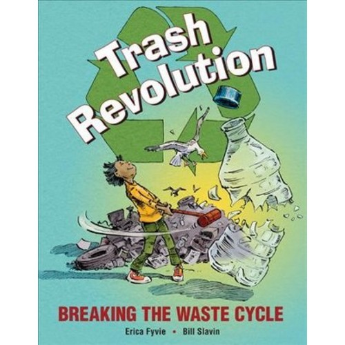 Trash Revolution : Breaking the Waste Cycle (Hardcover) (Erica Fyvie)