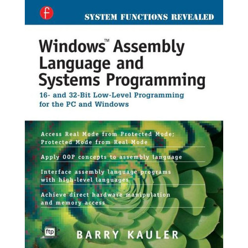 Windows Assembly Language and Systems Programming: 16- and 32-Bit Low-Level Programming for the PC and Windows / Edition 2