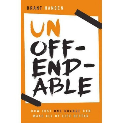 Unoffendable : How Just One Change Can Make All of Life Better
