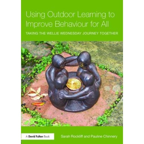 Using Outdoor Learning to Improve Behaviour for All: Taking the Wellie Wednesday Journey Together