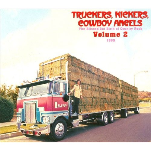 Truckers, Kickers, Cowboy Angels: The Blissed-Out Birth of Country Rock, Vol. 2: 1969 [CD]