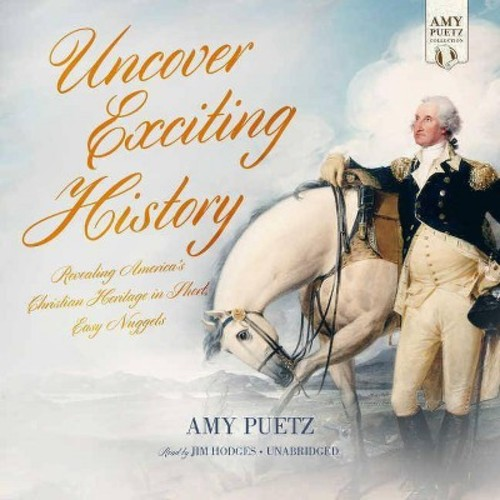 Uncover Exciting History : A Behind-the-scenes View of American History - Library Edition (CD/Spoken