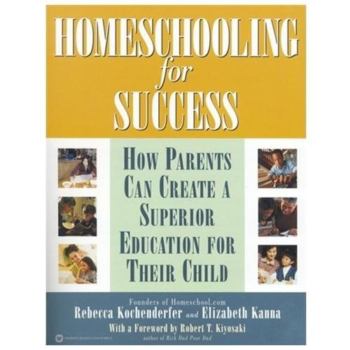 Homeschooling for Success How Parents Can Create a Superior Education for Their Children