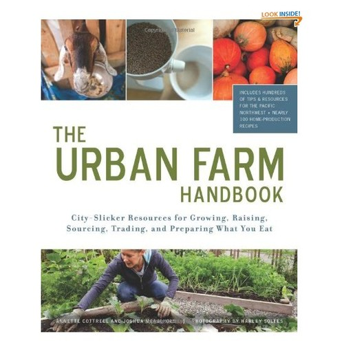 Urban Farm Handbook: City Slicker Resources for Growing, Raising, Sourcing, Trading, and Preparing What You Eat