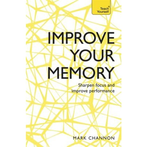 Teach Yourself Improve Your Memory: Sharpen Focus and Improve Performance
