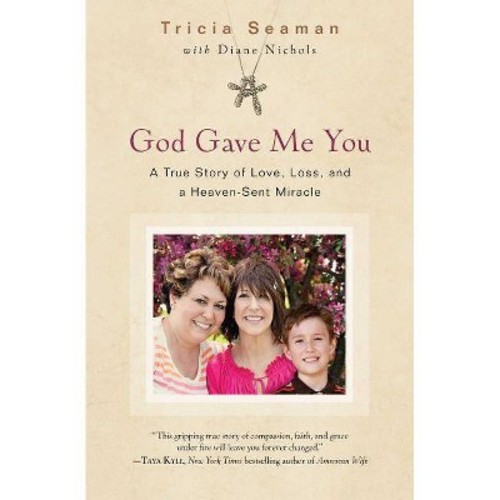 God Gave Me You : A True Story of Love, Loss, and a Heaven-Sent Miracle (Reprint) (Paperback) (Tricia