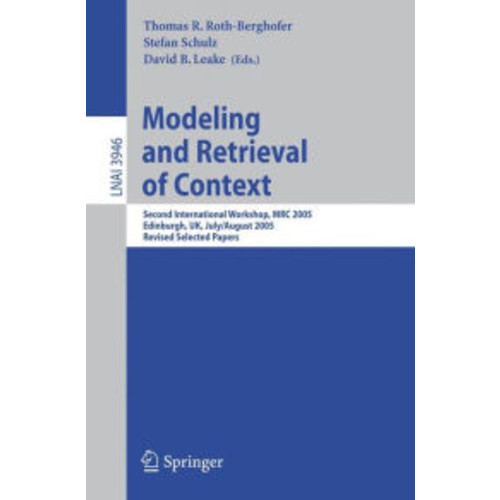 Modeling and Retrieval of Context: Second International Workshop, MRC 2005, Edinburgh, UK, July 31-August 1, 2005, Revised Selected Papers / Edition 1