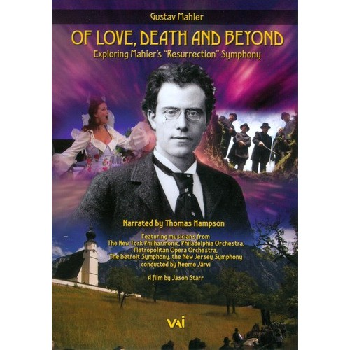 Of Love, Death and Beyond: Exploring Mahler's Resurrection Symphony [DVD] [2011]