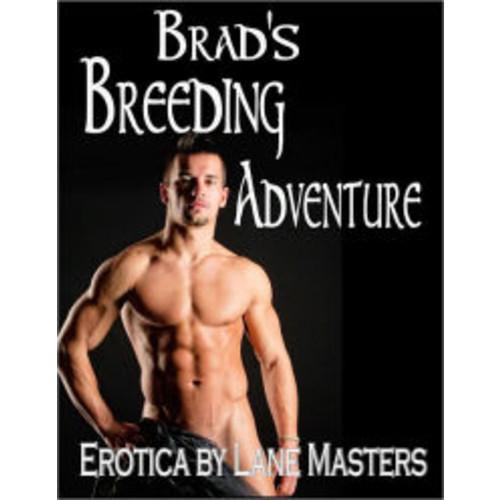 Brad's Breeding Adventures: His First Erotic Breeding Story