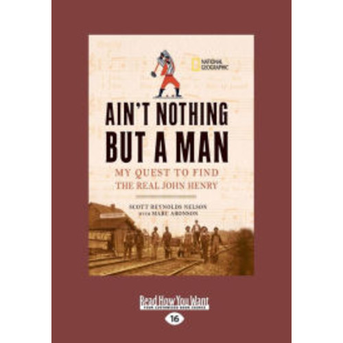 Ain't Nothing But a Man: My Quest to Find The Real John Henry (Large Print 16pt)