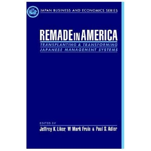 Remade in America: Transplating & Transforming Japanese Management Systems