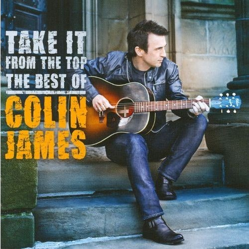 Take It from the Top: The Best of Colin James [CD]