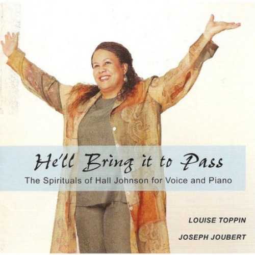 He'll Bring it to Pass: The Spirituals of Hall Johnson for Voice and Piano [CD]