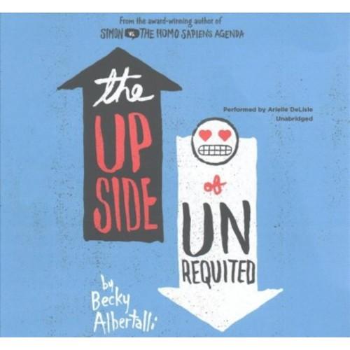 Upside of Unrequited : Library Edition (Unabridged) (CD/Spoken Word) (Becky Albertalli)
