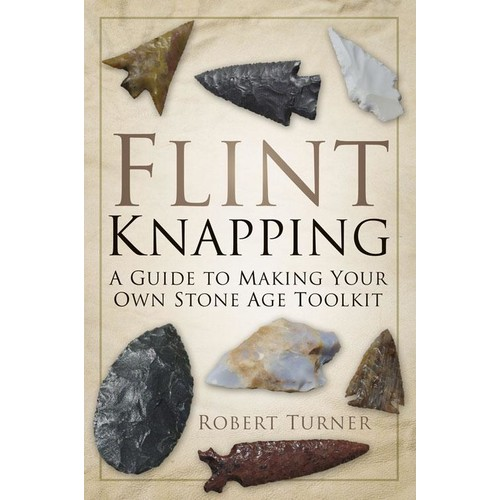 Research Associate in the Center on Biobehavioral Health Disparities Research Robert Turner Flint Knapping : A Guide to Making Your Own Stone Age Tool Kit