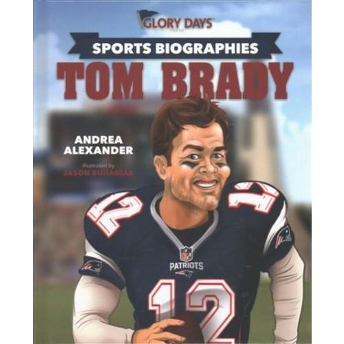 Tom Brady (Hardcover) (Andrea Alexander)