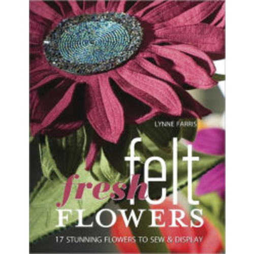 Fresh Felt Flowers: 17 Stunning Flowers to Sew & Display (PagePerfect NOOK Book)