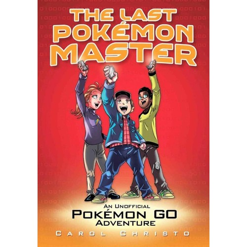 The Last Pokemon Master Book - An Unofficial Pokemon Go Adventure